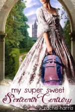Super Sweet Sixteenth Century by Rachel Harris