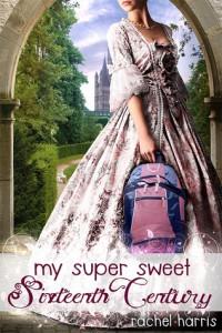 Super Sweet Sixteenth Century by Rachel Harris
