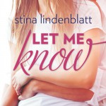 Let Me Know by Stina Lindenblatt Revealed <- I LOVE This Book, Y'all