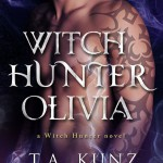 Witch Hunter Olivia by T.A. Kunz is LIVE!!! <-- This Cover, Y'all! *smiles at the pretty*
